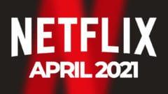 Netflix April 2021 Neu