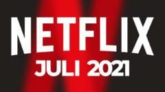 Netflix Juli 2021 Neu Filme Serien