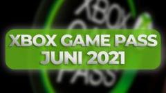 Xbox Game Pass Juni 2021